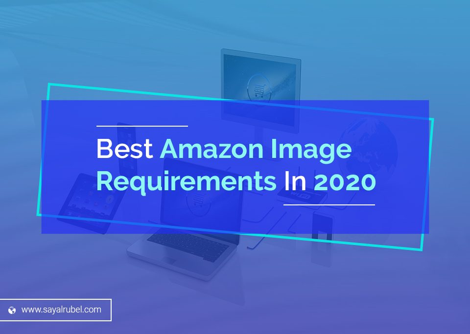 Best Amazon Image Requirements In 2020