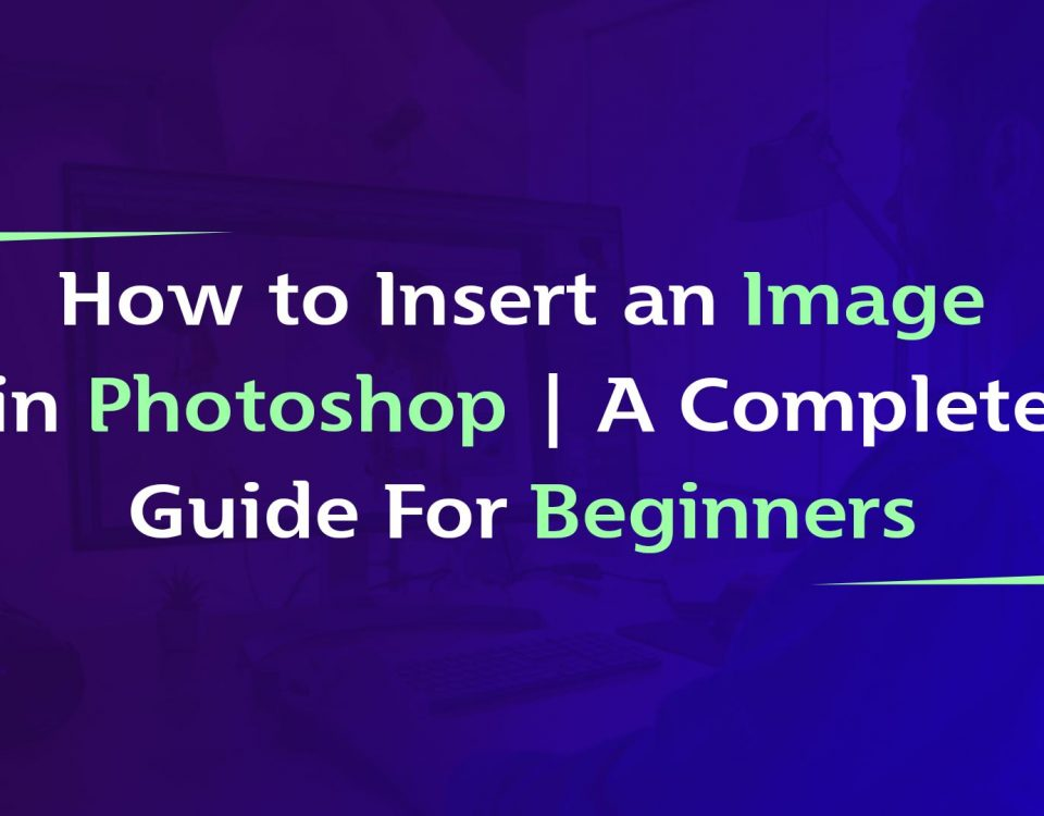 How to Insert an Image in Photoshop | A Complete Guide For Beginners